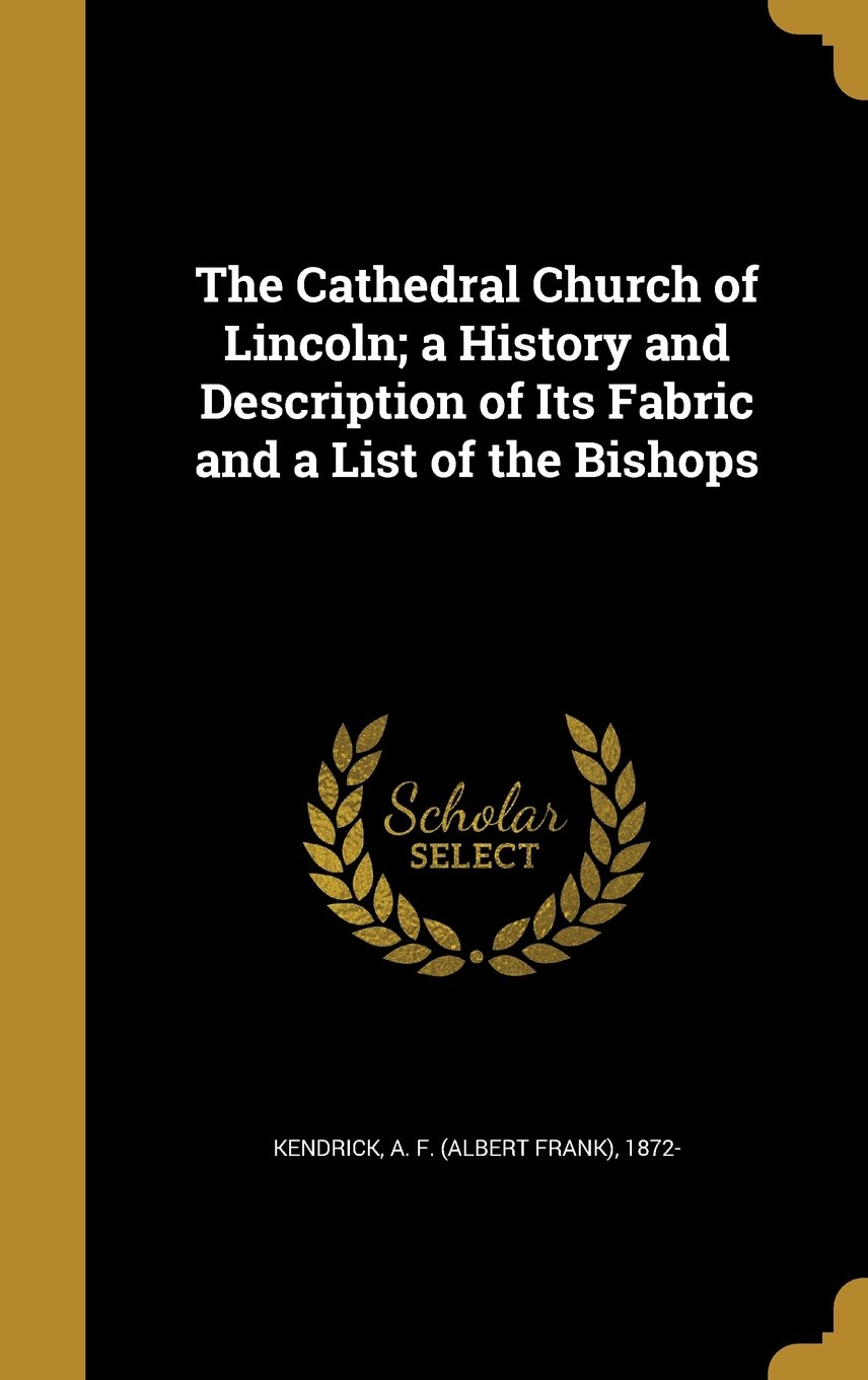 The Cathedral Church of Lincoln; A History and Description of Its Fabric and a List of the Bishops PDF
