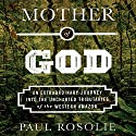 Mother of God: An Extraordinary Journey into the Uncharted Tributaries of the Western Amazon Audiobook by Paul Rosolie Narrated by Jonathan Yen