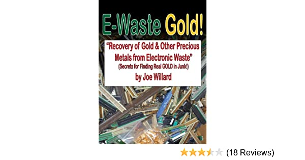 E-Waste Gold - Recovery of Gold & Other Precious Metals From Electronic  Waste (Surplus Secrets Book 1)