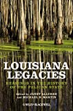 Louisiana Legacies: Readings in the History of the Pelican State