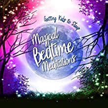 Magical Bedtime Meditations: Getting Kids to Sleep Audiobook by Nicola Haslett Narrated by Samantha Redgrave, Nicola Haslett