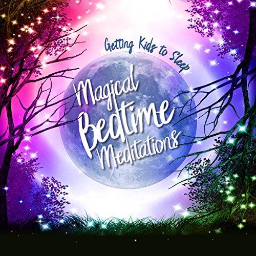 Magical Bedtime Meditations: Getting Kids to Sleep