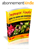 How to Grow the Ultimate Japanese Maple Tree (Growing Japanese Maple Trees Book 2) (English Edition)