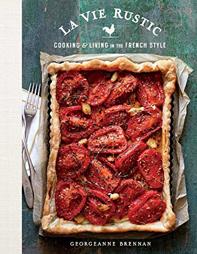 La Vie Rustic: Cooking and Living in the French Style by Georgeanne Brennan