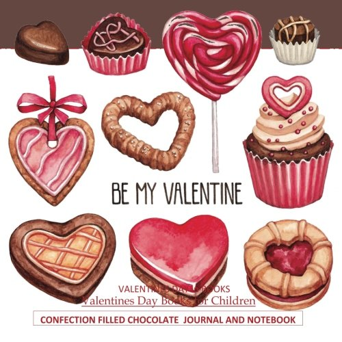Be My Valentine Confection Filled Chocolate Journal and Notebook: Candy, Lollipops, Pink and Chocolate Delights Fill this Journal; Valentines Day ... Valentines Day Cards for Kids Schools in al