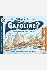 What's So Bad About Gasoline?: Fossil Fuels and What They Do (Let's-Read-and-Find-Out Science 2) Kindle Edition