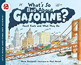 What's So Bad About Gasoline?: Fossil Fuels and What They Do (Let's-Read-and-Find-Out Science 2) by [Rockwell, Anne]