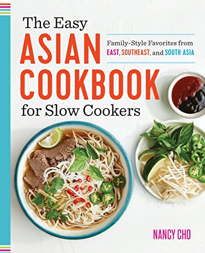 (The Easy Asian Cookbook for Slow Cookers: Family-Style Favorites from East, Southeast, and South Asia)