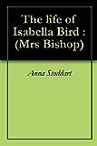 The life of Isabella Bird : (Mrs Bishop)