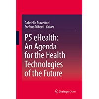 P5 eHealth: An Agenda for the Health Technologies of the Future (English Edition)