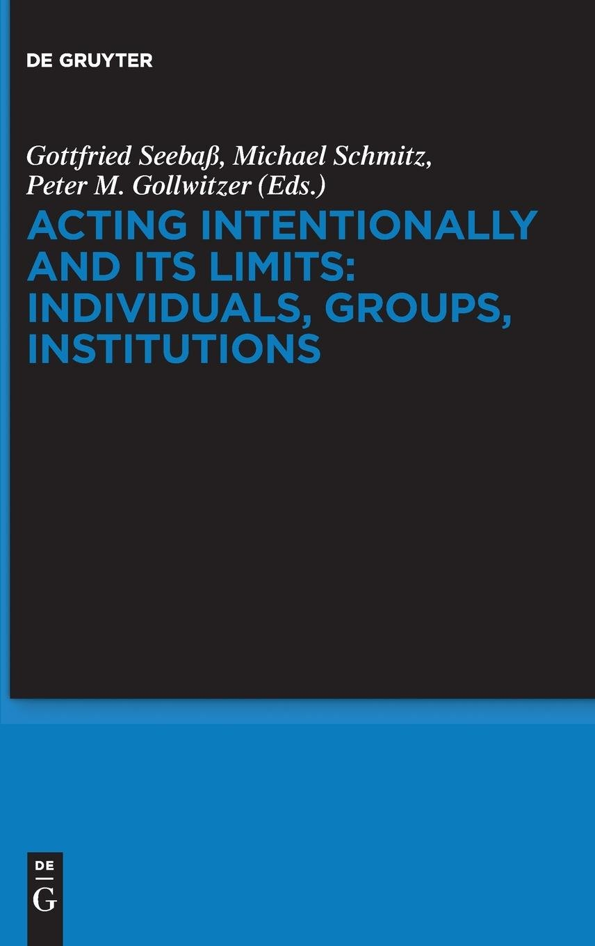 acting intentionally and its limits individuals groups institutions gollwitzer peter m schmitz michael seeba gottfried