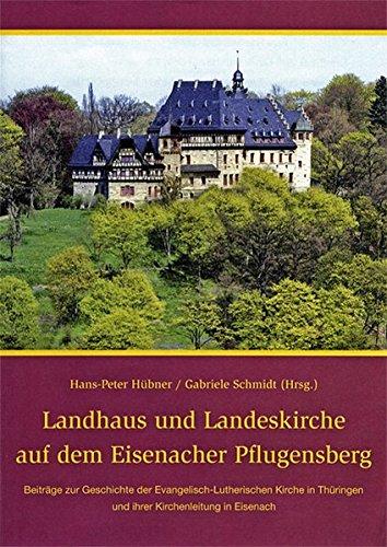 Landhaus und Landeskirche auf dem Eisenacher Pflugensberg: Beiträge zur Geschichte der Evangelisch-Lutherischen Kirche in Thüringen und ihrer Kirchenleitung in Eisenach