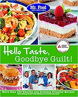 Mr Food Test Kitchen S Hello Taste Goodbye Guilt Over 150 Healthy And Diabetes Friendly Recipes Test Kitchen Mr Food 9781580404921 Books