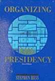 Organizing the Presidency, Hess, Stephen, 0815736258
