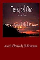 Forty Grains of Black Powder: Book One of Tierra del Oro Paperback