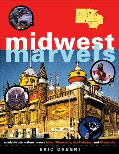 Midwest Marvels  Roadside Attractions Across Iowa Minnesota The Dakotas And Wisconsin