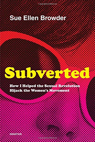 Read Online Subverted: How I Helped the Sexual Revolution Hijack the Women's Movement ebook
