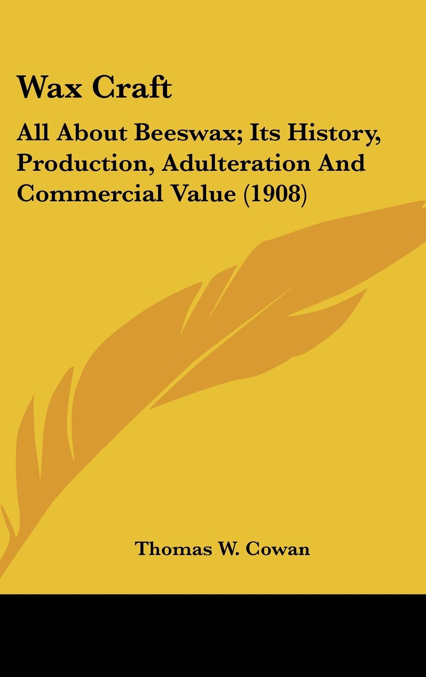 Download Wax Craft: All About Beeswax; Its History, Production, Adulteration And Commercial Value (1908) pdf