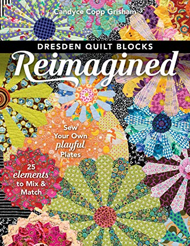 (Dresden Quilt Blocks Reimagined: Sew Your Own Playful Plates; 25 Elements to Mix & Match)