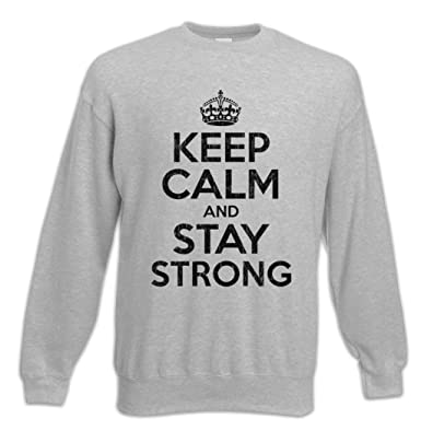 on sale 5f860 9d3f8 Keep Calm and Stay Strong Sweatshirt Pullover Größen S – 3XL ...