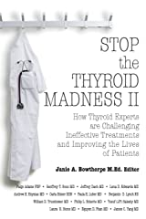 Stop the Thyroid Madness II: How Thyroid Experts Are Challenging Ineffective Treatments and Improving the Lives of Patients Paperback