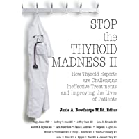 Stop the Thyroid Madness II: How Thyroid Experts Are Challenging Ineffective Treatments and Improving the Lives of…