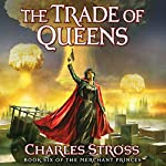 The Trade of Queens: Book Six of the Merchant Princes | Charles Stross