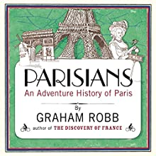 Parisians Audiobook by Graham Robb Narrated by Saul Reichlin