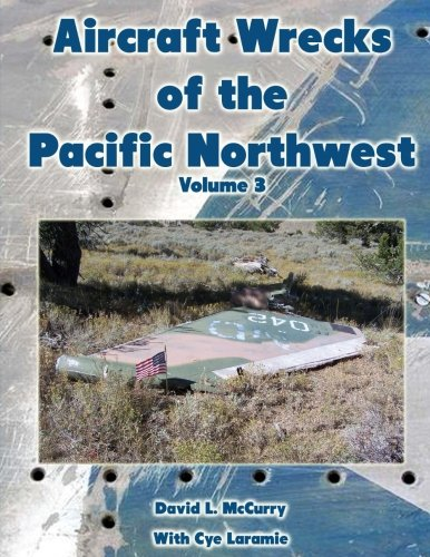 Download Aircraft Wrecks of the Pacific Northwest Volume 3 pdf epub