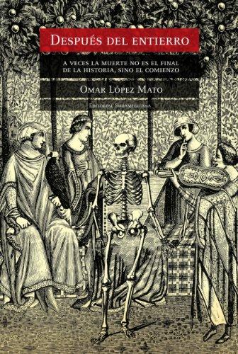Descargar Libro Después Del Entierro: A Veces La Muerte No Es El Final De La Historia, Sino El Comienzo Omar R. Lopez Mato