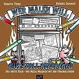 Wer malen will, muss voll aufdrehen!: Das dritte Rock- und Metal-Malbuch mit den Originalcovern