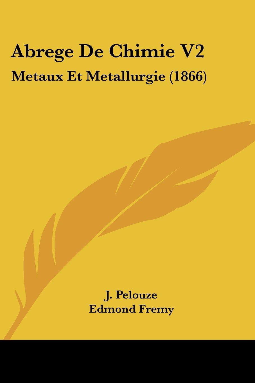 Read Online Abrege De Chimie V2: Metaux Et Metallurgie (1866) (French Edition) pdf epub