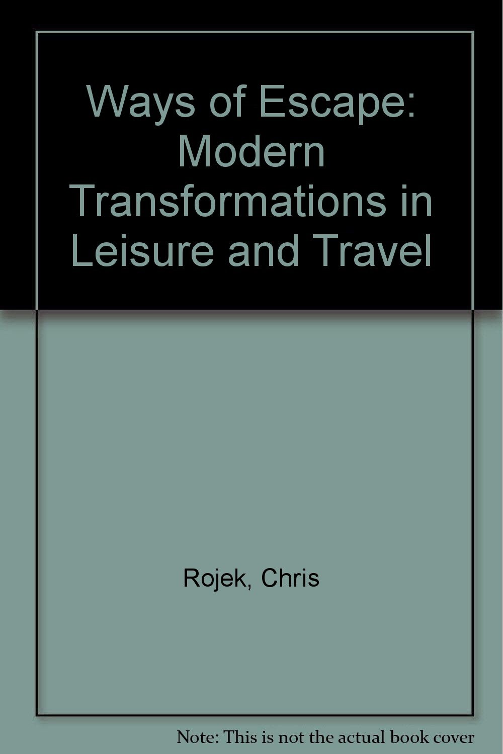 f8f5356417 Ways of Escape  Modern Transformation in Leisure and Travel  Chris ...