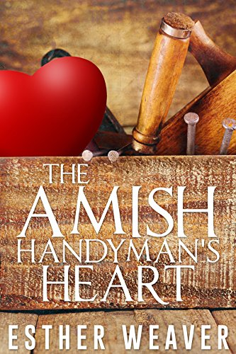 The Amish Handyman's Heart (Amish Romance) (Amish Spring Romance Series Book 4)