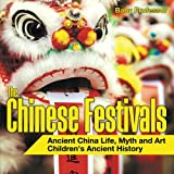 The Chinese Festivals - Ancient China Life, Myth and Art | Children's Ancient History