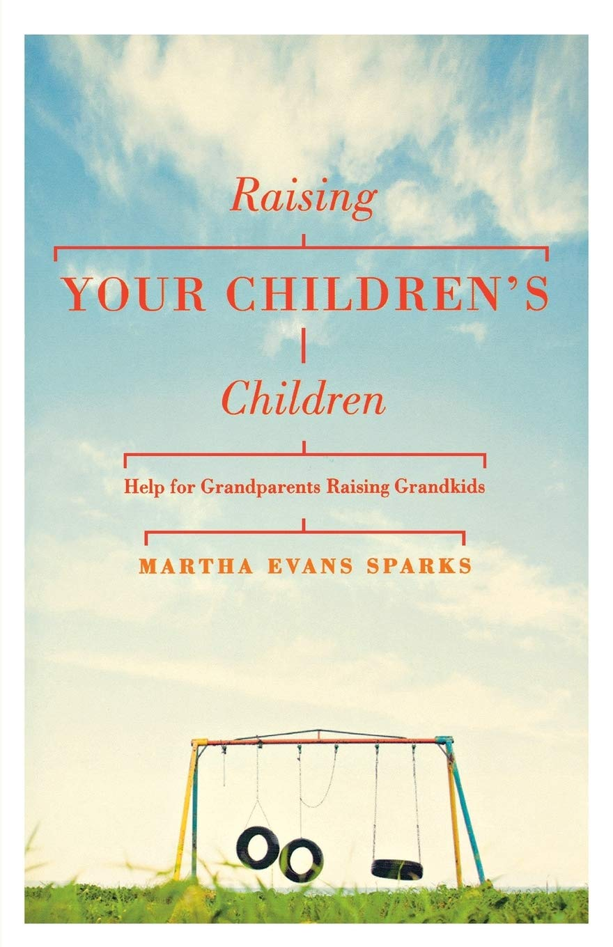 Raising Your Children's Children: Help for Grandparents