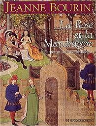 La rose et la mandragore : Plantes et jardins médiévaux par Jeanne Bourin