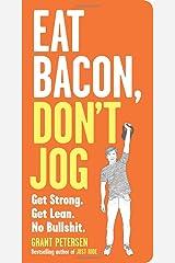 Eat Bacon, Don't Jog: Get Strong. Get Lean. No Bullshit. Paperback