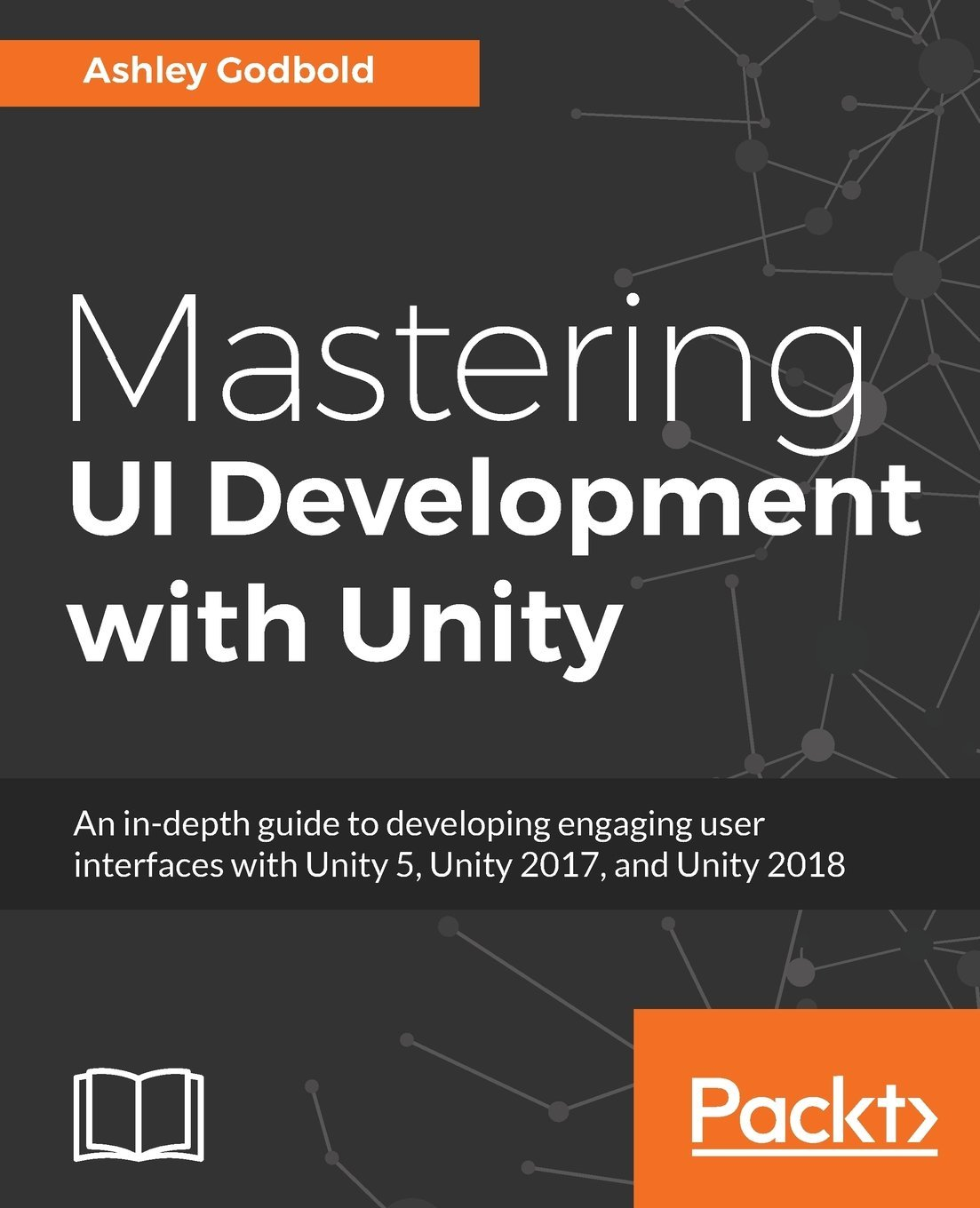 Download Mastering UI Development with Unity: An in-depth guide to developing engaging user interfaces with Unity 5, Unity 2017, and Unity 2018 pdf epub
