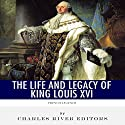 French Legends: The Life and Legacy of King Louis XVI Audiobook by  Charles River Editors Narrated by Colin Fluxman