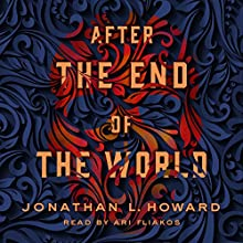 After the End of the World Audiobook by Jonathan L. Howard Narrated by Ari Fliakos