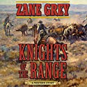 Knights of the Range: A Western Story Audiobook by Zane Grey Narrated by John McLain