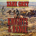 Knights of the Range: A Western Story | Zane Grey