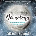 Moonology: Working with the Magic of Lunar Cycles Audiobook by Yasmin Boland Narrated by Yasmin Boland