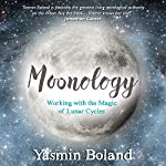 Moonology: Working with the Magic of Lunar Cycles | Yasmin Boland