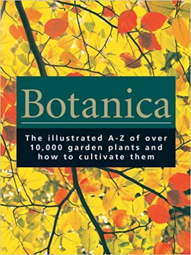 Botanica: The Illustrated A-Z of Over 10,000 Garden Plants and How to Cultivate Them