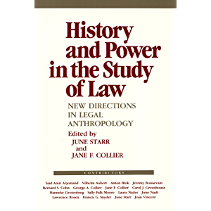 History and Power in the Study of Law: New Directions in Legal Anthropology (The Anthropology of Contemporary Issues)