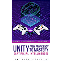 Unity from Proficiency to Mastery: Artificial Intelligence: Implement Challenging AI for FPS and RPG Games (English…