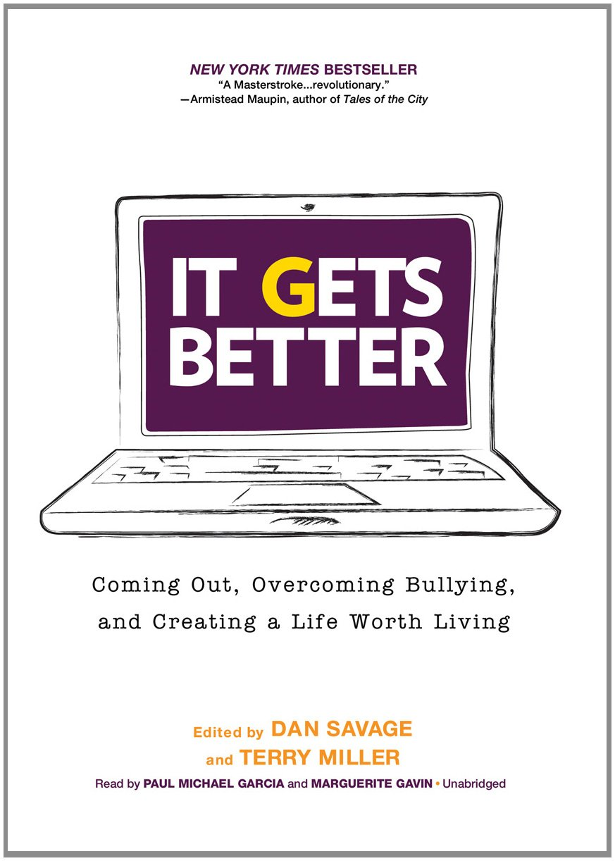 It Gets Better: Coming Out, Overcoming Bullying, and Creating a Life Worth Living (Library Edition)