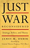 Just War Reconsidered: Strategy, Ethics, and Theory